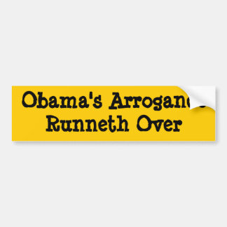 Obama's Arrogance Runneth Over Bumper Sticker