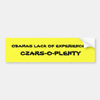 OBAMAS LACK OF EXPERIENCE =, CZARS-O-PLENTY BUMPER STICKER