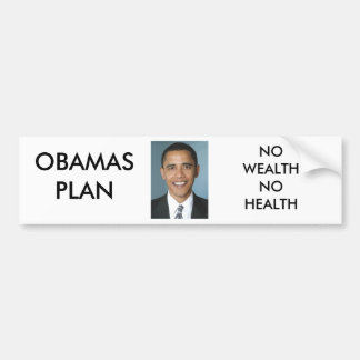 OBAMAS PLAN, NO WEALTH NO HEALTH BUMPER STICKER