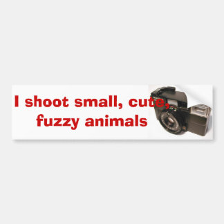 objectcamera0079g, I shoot small, cute, fuzzy a... Bumper Sticker