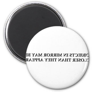OBJECTS IN MIRROR MAY BE CLOSER ....... REFRIGERATOR MAGNET