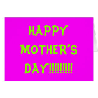"""Obnoxious """"HAPPY MOTHER'S DAY!!!!!!!!!"""" Card"""