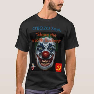 "O'Bozo says ""Share the Wealth Suckers"" (black T) T-Shirt"