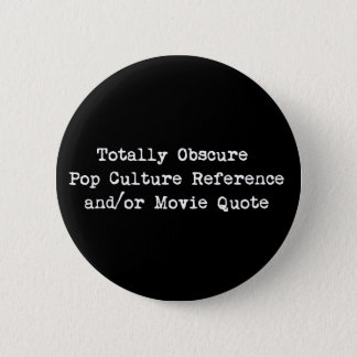 Obscure Pop Culture Reference and/or Movie Quote 6 Cm Round Badge