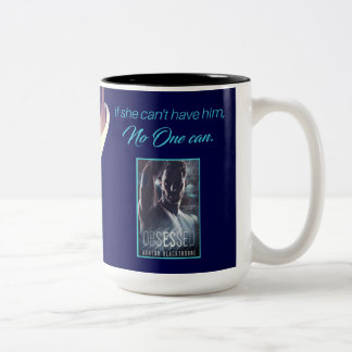 Obsessed 15 oz. Mug - If She Can't Have Him...