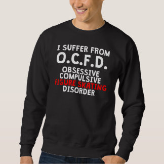 Obsessive Compulsive Figure Skating Disorder Sweatshirt