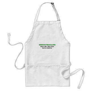 Obstetricians Dont Die They Just Fail to Deliver Standard Apron