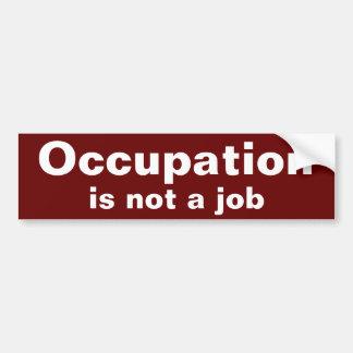 Occupation is not a job Bumper Sticker