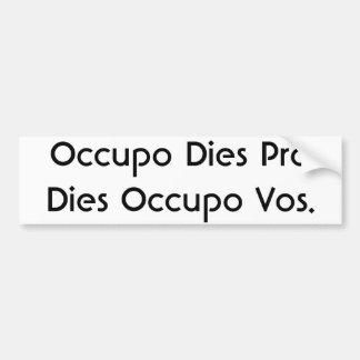 Occupo Dies Pro Dies Occupo Vos. Bumper Sticker