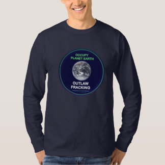 Occupy Planet Earth: Outlaw Fracking T Shirt