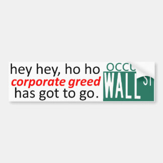 Occupy Wall St hey CORPORATE GREED Has Got To Go Bumper Sticker
