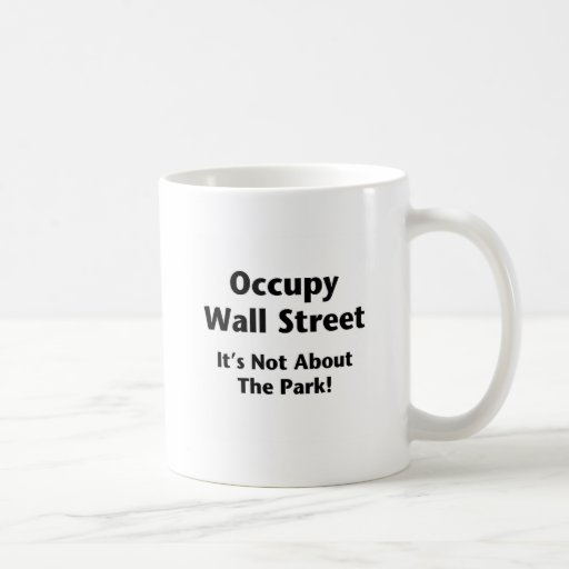 Occupy Wall Street -- It's Not About the Park! Mugs