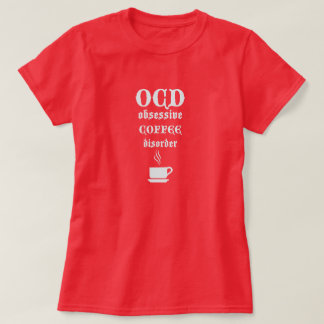 OCD Obsessive Coffee Disorder T-Shirt
