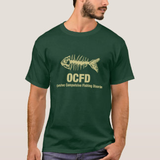 OCFD Obsessive Compulsive Fishing Disorder T-Shirt