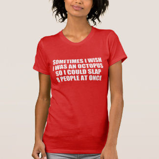 Octopus quote: slapping 8 people at once T-Shirt