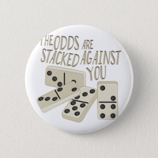Odds Are Stacked 6 Cm Round Badge
