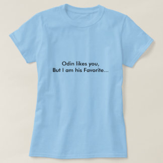 Odin likes you,But I am his Favorite... T-Shirt