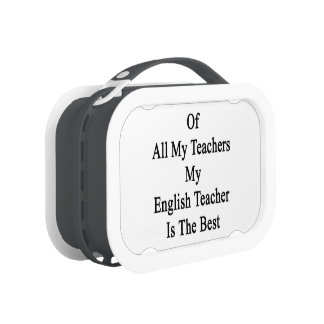 Of All My Teachers My English Teacher Is The Best. Lunchboxes