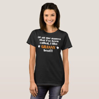 Of All The Names That Ive Been Called Like Granny T-Shirt