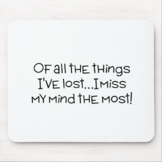 Of all the things I ve lost I miss my mind most Mouse Mat