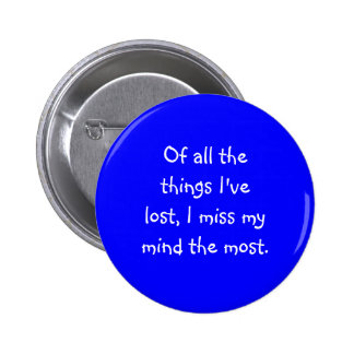 Of all the things I ve lost I miss my mind the Pinback Button