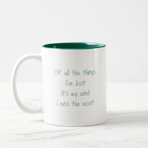 Of all the things I've lostIt's my mindI miss t... Mug