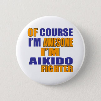 Of Course I Am Aikido Fighter 6 Cm Round Badge