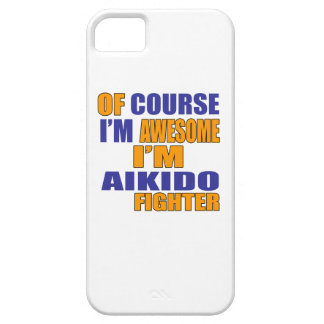 Of Course I Am Aikido Fighter iPhone 5 Cases