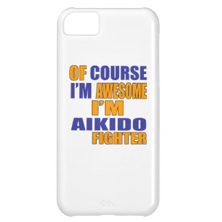 Of Course I Am Aikido Fighter iPhone 5C Case