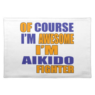 Of Course I Am Aikido Fighter Placemat
