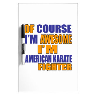 Of Course I Am American Karate Fighter Dry Erase Board