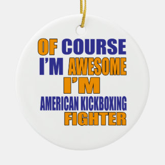 Of Course I Am American Kickboxing Fighter Ceramic Ornament