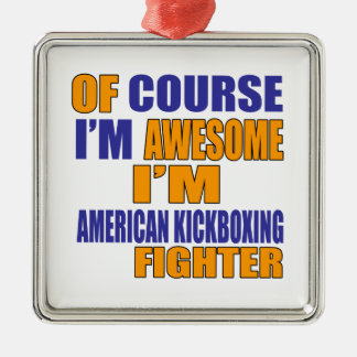 Of Course I Am American Kickboxing Fighter Metal Ornament
