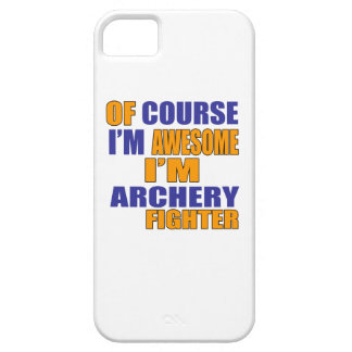 Of Course I Am Archery Fighter iPhone 5 Case