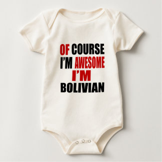 OF COURSE I AM AWESOME I AM BOLIVIAN BABY BODYSUIT