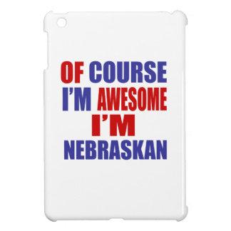 Of Course I Am Awesome I Am Nebraskan iPad Mini Case