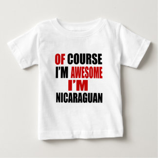 OF COURSE  I AM AWESOME I AM NICARAGUAN BABY T-Shirt