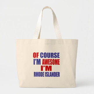 Of Course I Am Awesome I Am Rhode Islander Large Tote Bag
