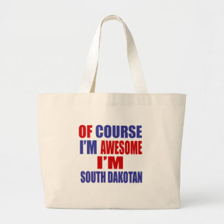 Of Course I Am Awesome I Am South Dakotan Large Tote Bag