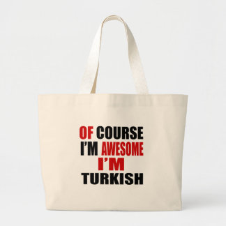 OF COURSE I AM AWESOME I AM TURKISH LARGE TOTE BAG