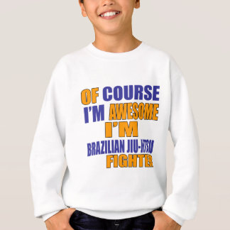 Of Course I Am Brazilian Jiu-Jitsu Fighter Sweatshirt
