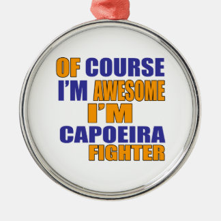Of Course I Am Capoeira Fighter Metal Ornament