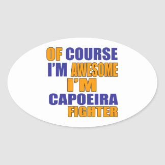 Of Course I Am Capoeira Fighter Oval Sticker