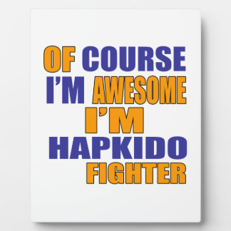 Of Course I Am Hapkido Fighter Plaque