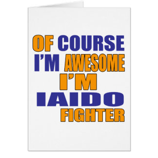 Of Course I Am Iaido Fighter Card