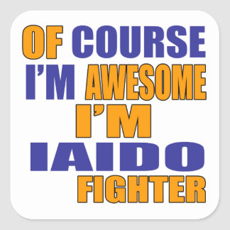 Of Course I Am Iaido Fighter Square Sticker