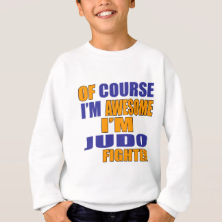 Of Course I Am Judo Fighter Sweatshirt