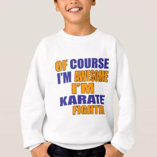 Of Course I Am Karate Fighter Sweatshirt
