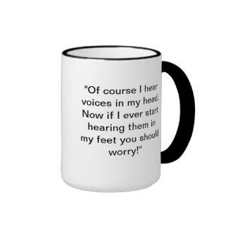 """Of course I hear voices - bumper sticker Ringer Mug"