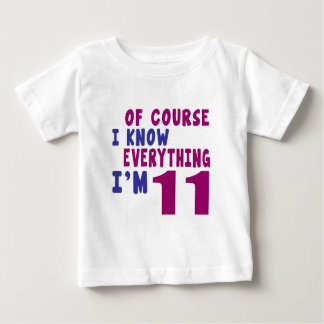 Of Course I Know Everything I Am 11 Baby T-Shirt